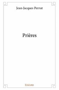 Jean-Jacques Perrut - Prières.