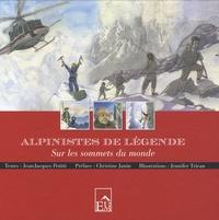 Jean-Jacques Petitti - Alpinistes de légende - Sur les sommet du monde.