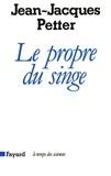 Jean-Jacques Petter - Le Propre du singe.