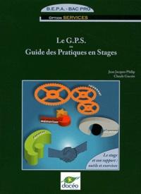 Jean-Jacques Philip et Claude Gacoin - Le G.P.S. ou Guide des Pratiques en Stages BEPA Bac Pro Option services - Le stage et son rapport : outils et exercices.