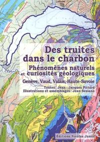 Jean-Jacques Pittard - Des truites dans le charbon - Phénomènes naturels et curiosités géologiques Genève, Vaud, Valais, Haute-Savoie.