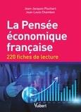 Jean-Jacques Pluchart et Jean-Louis Chambon - La pensée économique française - 220 fiches de lecture.