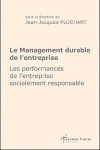 Jean-Jacques Pluchart - Le management durable de l'entreprise - Les performances de l'entreprise socialement responsable.