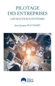 Jean-Jacques Pluchart - Les nouveaux systèmes de pilotage des entreprises - Enquête sur les mutations des métiers de la donnée et du chiffre.