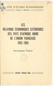 Jean-Jacques Poquin et Félix Houphouët-Boigny - Les relations économiques extérieures des pays d'Afrique noire de l'Union française - 1925-1955.