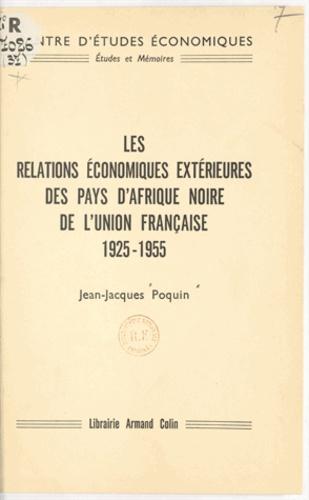 Les relations économiques extérieures des pays d'Afrique noire de l'Union française. 1925-1955