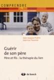 Jean-Jacques Prahin et Jean-Luc Tournier - Guérir de son père - Père et fils : la thérapie du lien.