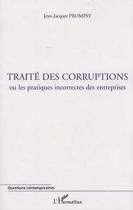 Jean-Jacques Prompsy - Traité des corruptions - Ou les pratiques incorrectes des entreprises.