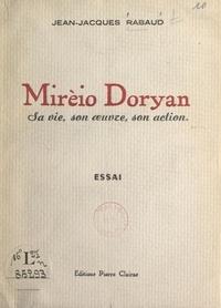 Jean-Jacques Rabaud et  Joselia - Mirèio Doryan - Sa vie, son œuvre, son action.