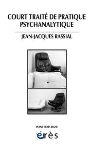 Jean-Jacques Rassial - Court traité de pratique psychanalytique.
