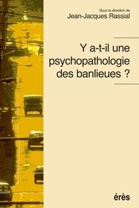 Jean-Jacques Rassial et  Collectif - Y a-t-il une psychopathologie des banlieues ?.