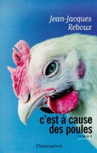 Jean-Jacques Reboux - C'est à cause des poules.