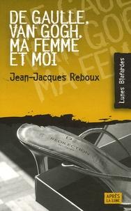 Jean-Jacques Reboux - De Gaulle, Van Gogh, ma femme et moi.