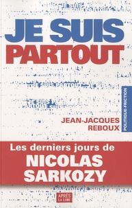 Jean-Jacques Reboux - Je suis partout - Les derniers jours de Nicolas Sarkozy.