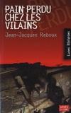 Jean-Jacques Reboux - Pain perdu chez les vilains.