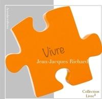Jean-Jacques Richard - Vivre.