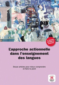 Jean-Jacques Richer et Claire Bourguignon - L'approche actionnelle dans l'enseignement des langues - Onze articles pour mieux comprendre et faire le point.