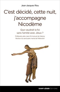 Jean-Jacques Riou - C'est décidé, cette nuit, j'accompagne Nicodème - Que vaudrait la foi sans l'amitié avec Jésus ?.