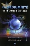 Jean-Jacques Robinet - La médiumnité à la portée de tous.