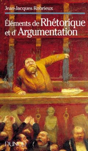 Jean-Jacques Robrieux - Éléments de rhétorique et d'argumentation.