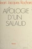 Jean-Jacques Rochard - Apologie d'un salaud.