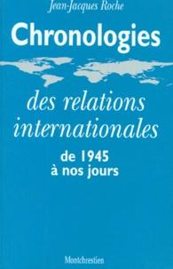 Jean-Jacques Roche - Chronologies des relations internationales de 1945 à nos jours.