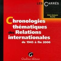 Jean-Jacques Roche - Chronologies thématiques des Relations internationales - De 1945 à fin 2006.