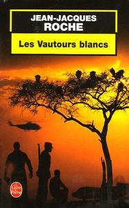 Jean-Jacques Roche - Les Vautours blancs.