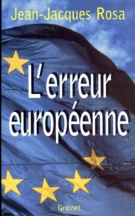 Jean-Jacques Rosa - L'erreur européenne.