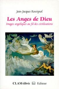 Jean-Jacques Rossignol - LES ANGES DE DIEU. - Images angéliques au fil des civilisations.