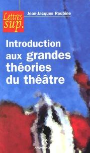 Jean-Jacques Roubine - Introduction aux grandes théories du théâtre.