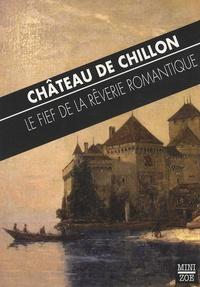 Jean-Jacques Rousseau et Alphonse de Lamartine - Château de Chillon - Le fief de la rêverie romantique.