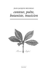 Jean-Jacques Rousseau - Conteur, Poète, Botaniste ,Musicien.