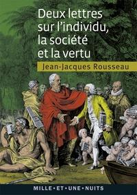 Jean-Jacques Rousseau - Deux lettres sur l'individu, la société et la vertu.