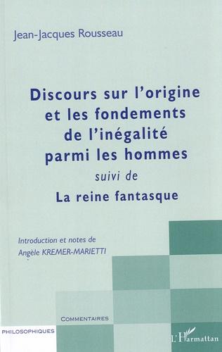 Jean-Jacques Rousseau - Discours sur l'origine et les fondements de l'inégalité parmi les hommes suivi de La reine fantasque.