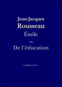 Jean-Jacques Rousseau - Émile - ou De l'éducation.