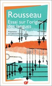 Jean-Jacques Rousseau - Essai sur l'origine des langues où il est parlé de la mélodie et de l'imitation musicale - Suivi de Lettre sur la musique française et Examen de deux principes avancés par M. Rameau.