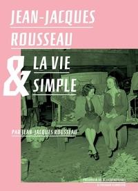 Jean-Jacques Rousseau - Jean-Jacques Rousseau et la vie simple.