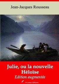 Jean-Jacques Rousseau et Arvensa Editions - Julie, ou la nouvelle Héloïse – suivi d'annexes - Nouvelle édition.