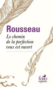 Jean-Jacques Rousseau - Le chemin de la perfection vous est ouvert....