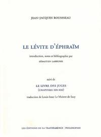 Jean-Jacques Rousseau - Le Lévite d'Ephraïm - Suivi de Le Livre des juges (chapîtres XIX-XXI).