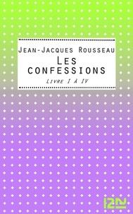 Jean-Jacques Rousseau - Les Confessions - Livres 1 à 4.