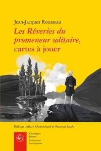 Jean-Jacques Rousseau et Alain Grosrichard - Les Rêveries du promeneur solitaire, cartes à jouer.