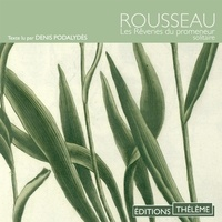 Jean-Jacques Rousseau et Denis Podalydès - Les rêveries du promeneur solitaire – Promenades I à V.