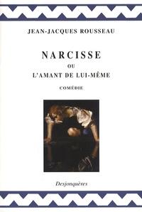 Jean-Jacques Rousseau et Henri Coulet - Narcisse ou l'amant de lui-même.