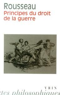 Jean-Jacques Rousseau - Principes du droit de la guerre.