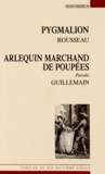 Jean-Jacques Rousseau et Charles-Jacob Guillemain - Pygmalion suivi de Arlequin marchand de poupées ou Le Pygmalion moderne.