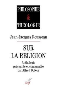 Jean-Jacques Rousseau - Sur la religion.