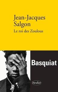 Jean-Jacques Salgon - Le roi des Zoulous.