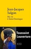 Jean-Jacques Salgon - Ma vie à Saint-Domingue.